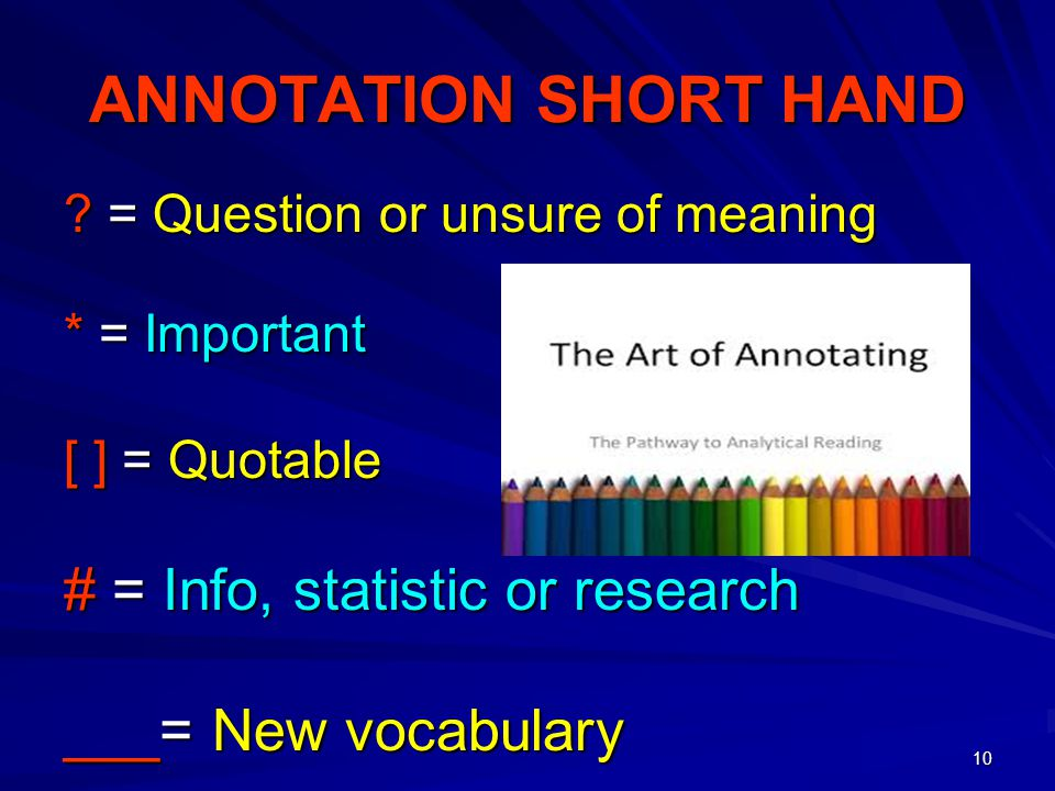 10 ANNOTATION SHORT HAND ? = Question or unsure of meaning * = Important [ ] = Quotable # = Info, statistic or research ___= New vocabulary