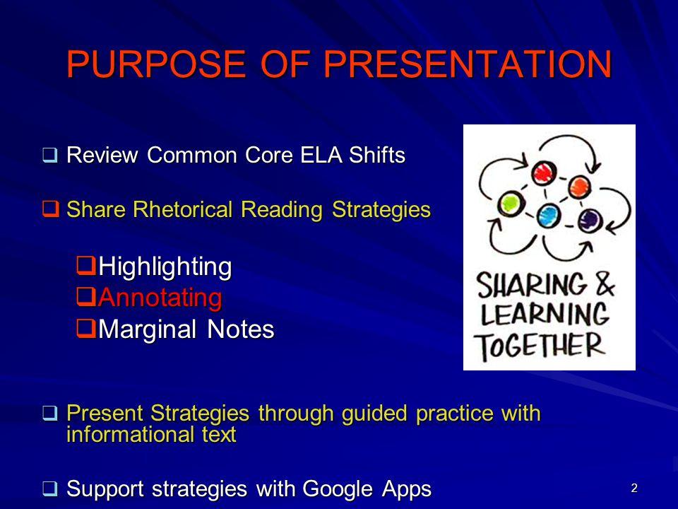 2 PURPOSE OF PRESENTATION  Review Common Core ELA Shifts  Share Rhetorical Reading Strategies  Highlighting  Annotating  Marginal Notes  Present