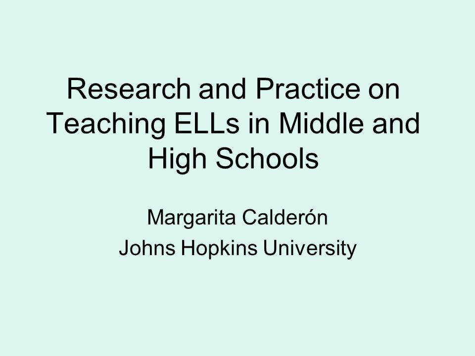 Research and Practice on Teaching ELLs in Middle and High Schools Margarita Calderón Johns Hopkins University