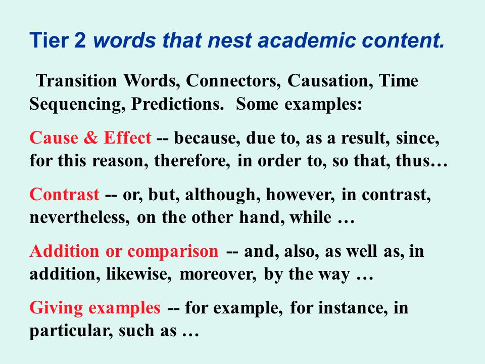 Tier 2 words that nest academic content. Transition Words, Connectors, Causation, Time Sequencing, Predictions. Some examples: Cause & Effect -- becau