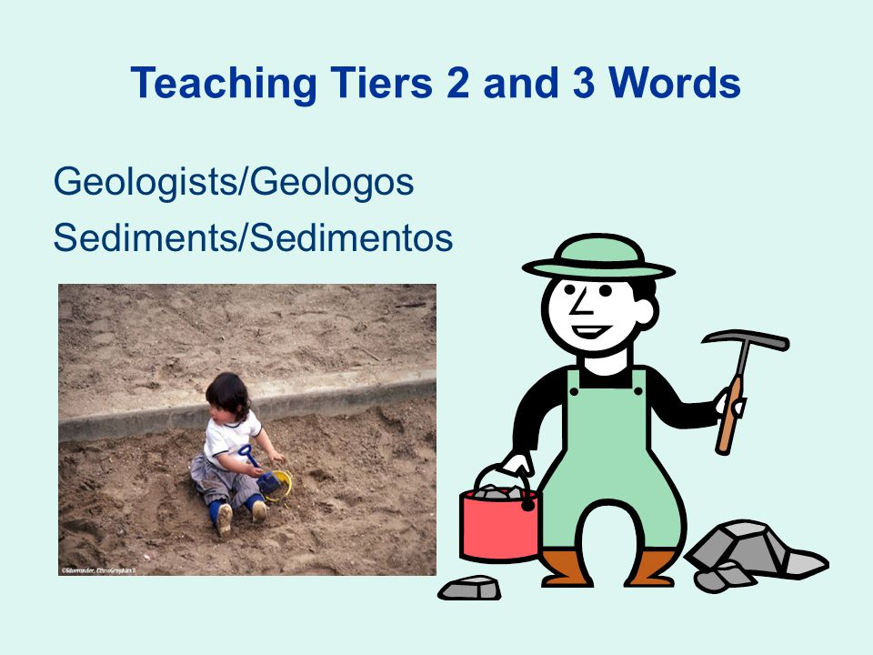 Teaching Tiers 2 and 3 Words Geologists/Geologos Sediments/Sedimentos
