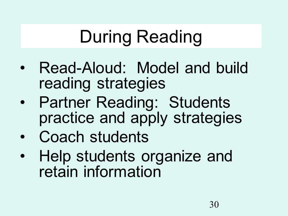 30 During Reading Read-Aloud: Model and build reading strategies Partner Reading: Students practice and apply strategies Coach students Help students