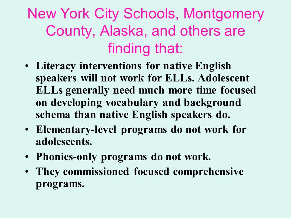 New York City Schools, Montgomery County, Alaska, and others are finding that: Literacy interventions for native English speakers will not work for EL