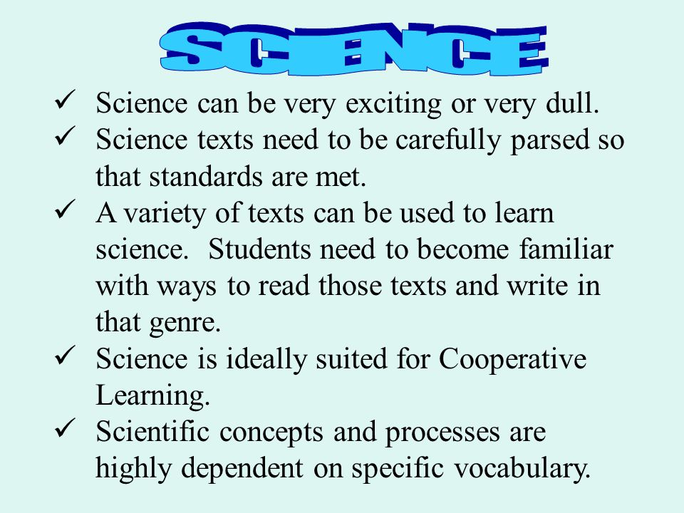 Science can be very exciting or very dull. Science texts need to be carefully parsed so that standards are met. A variety of texts can be used to lear