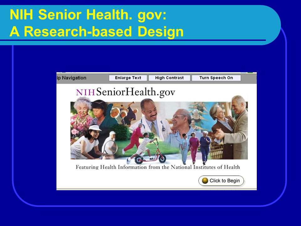 Overview This presentation describes the research on which the design of the NIH Senior Health web site is based.