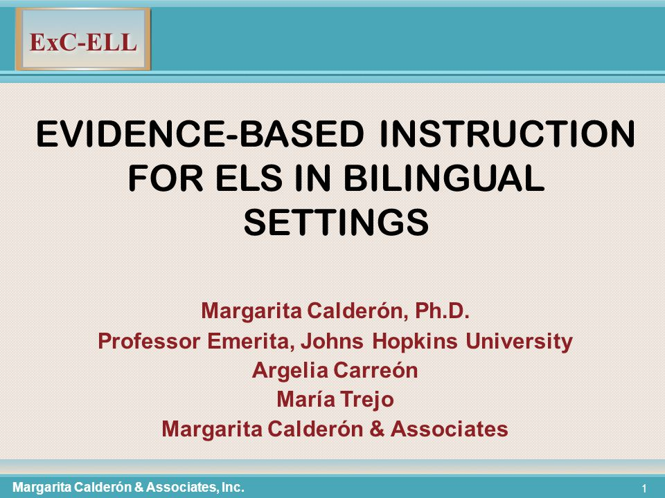 ExC-ELL 22 TIER 2 – PHRASAL CLUSTERS AND IDIOMS Run off Run away Break a leg Once in a while Complete sentence Long noun phrases Relatively easier Stored Energy Stimulus package Margarita Calderón & Associates, Inc.