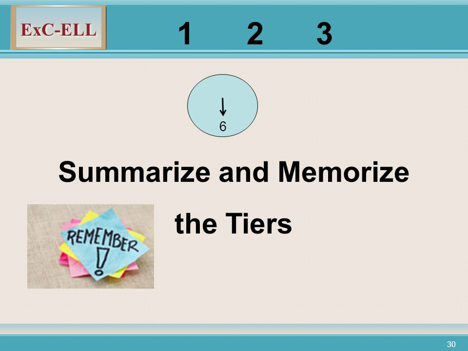 ExC-ELL 30 Summarize and Memorize the Tiers 6 1 2 3