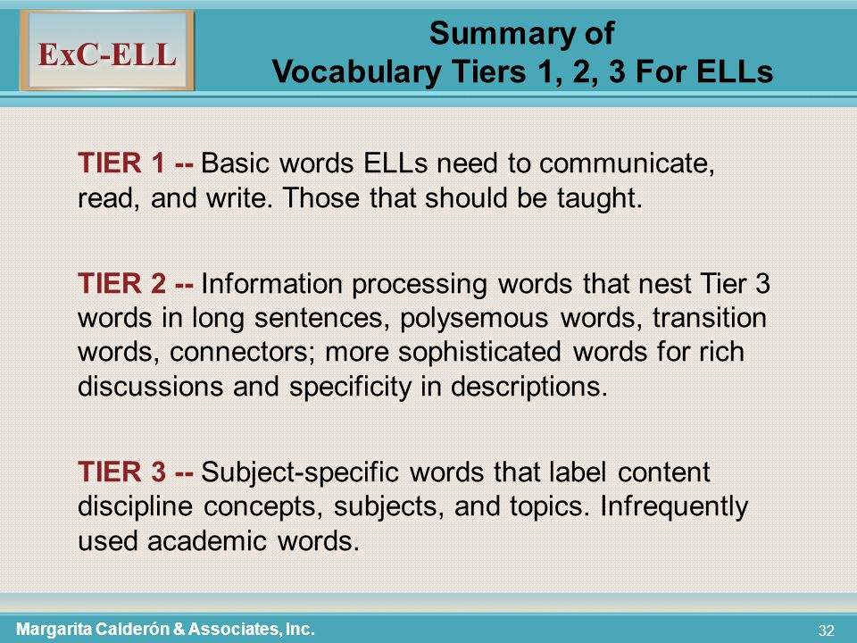 ExC-ELL 32 Summary of Vocabulary Tiers 1, 2, 3 For ELLs TIER 1 -- Basic words ELLs need to communicate, read, and write.