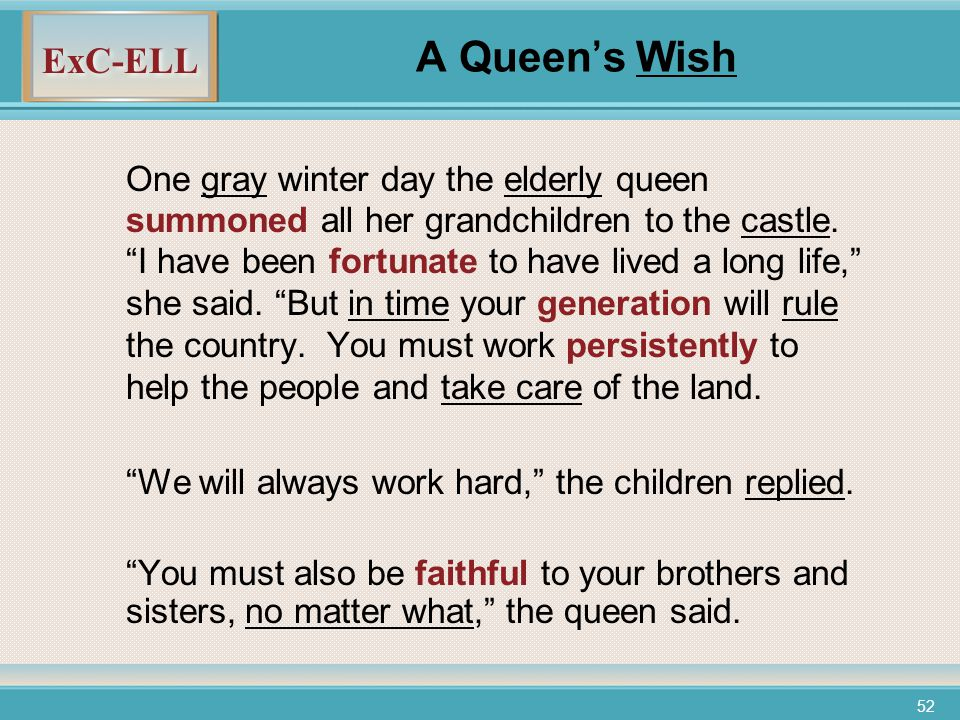 ExC-ELL 52 A Queen's Wish One gray winter day the elderly queen summoned all her grandchildren to the castle.