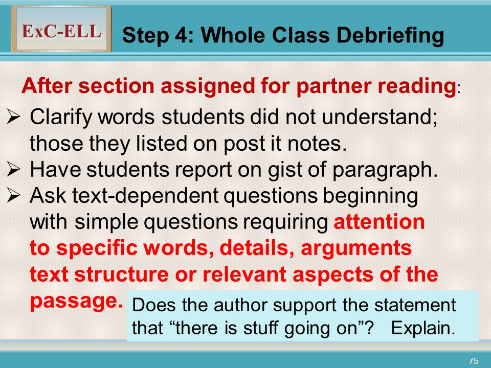 ExC-ELL 75 Step 4: Whole Class Debriefing  Clarify words students did not understand; those they listed on post it notes.