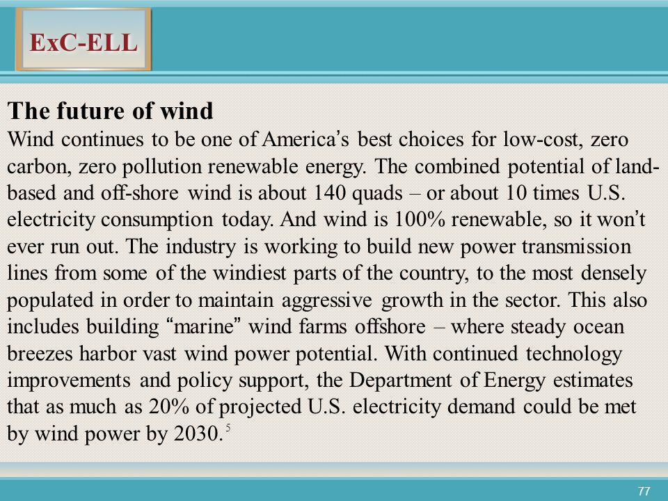 ExC-ELL 77 The future of wind Wind continues to be one of America's best choices for low-cost, zero carbon, zero pollution renewable energy.