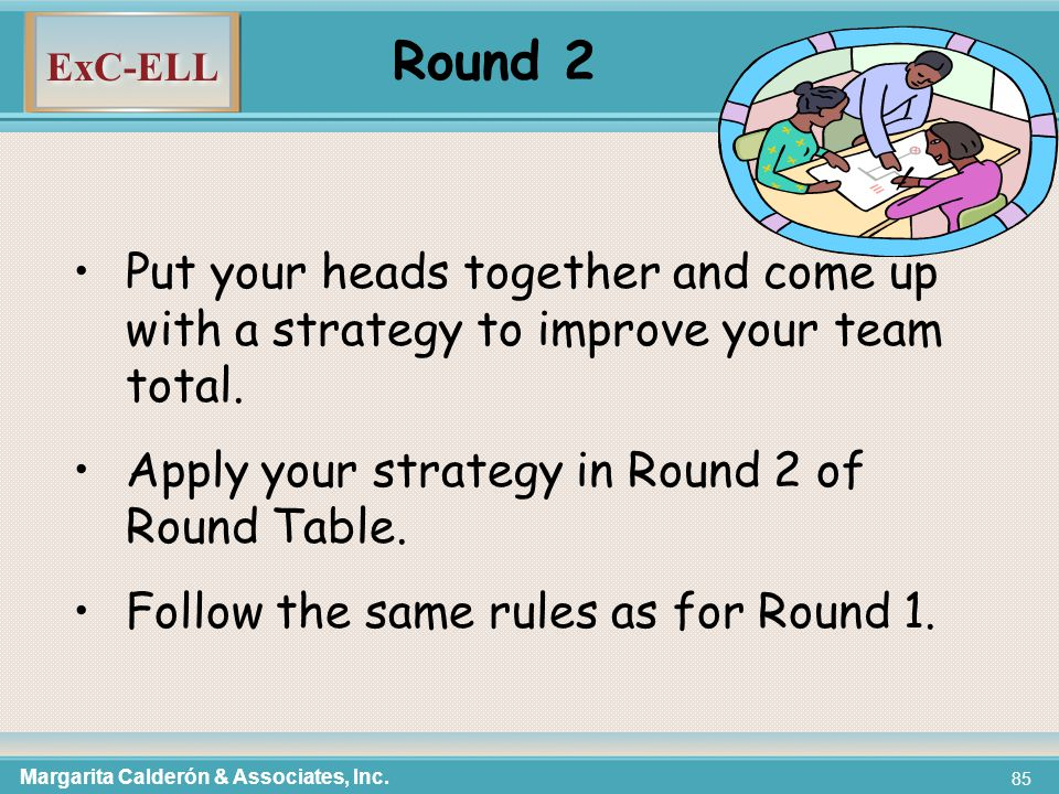 ExC-ELL 85 Round 2 Put your heads together and come up with a strategy to improve your team total.