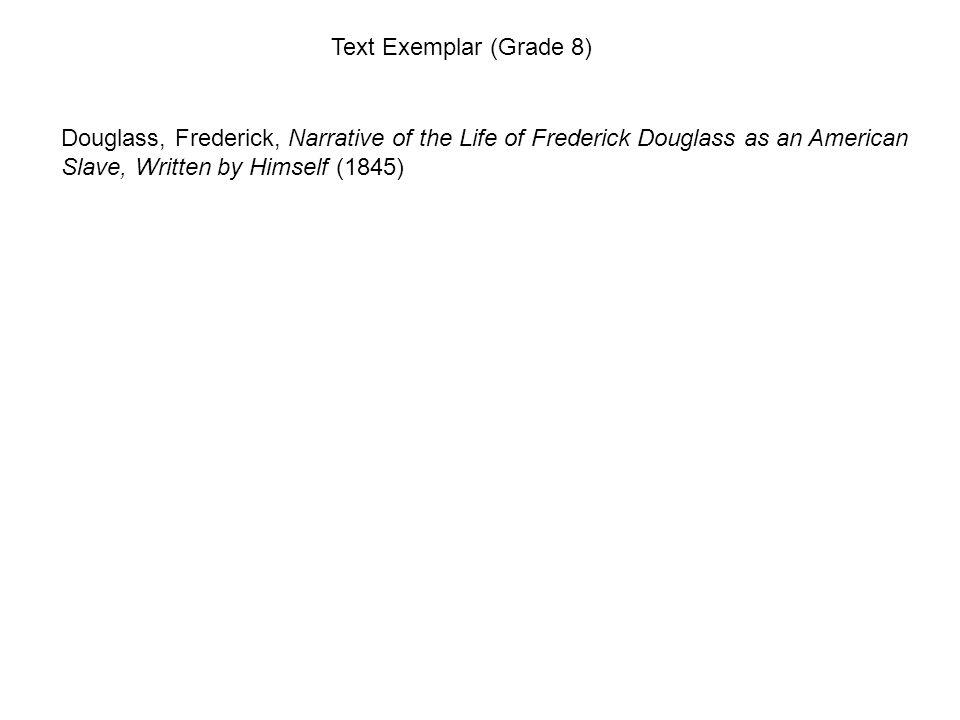 Text Exemplar (Grade 8) Douglass, Frederick, Narrative of the Life of Frederick Douglass as an American Slave, Written by Himself (1845)