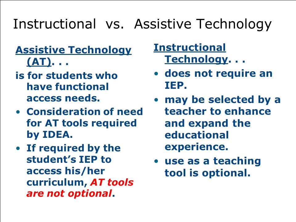 Instructional vs. Assistive Technology Assistive Technology (AT)...