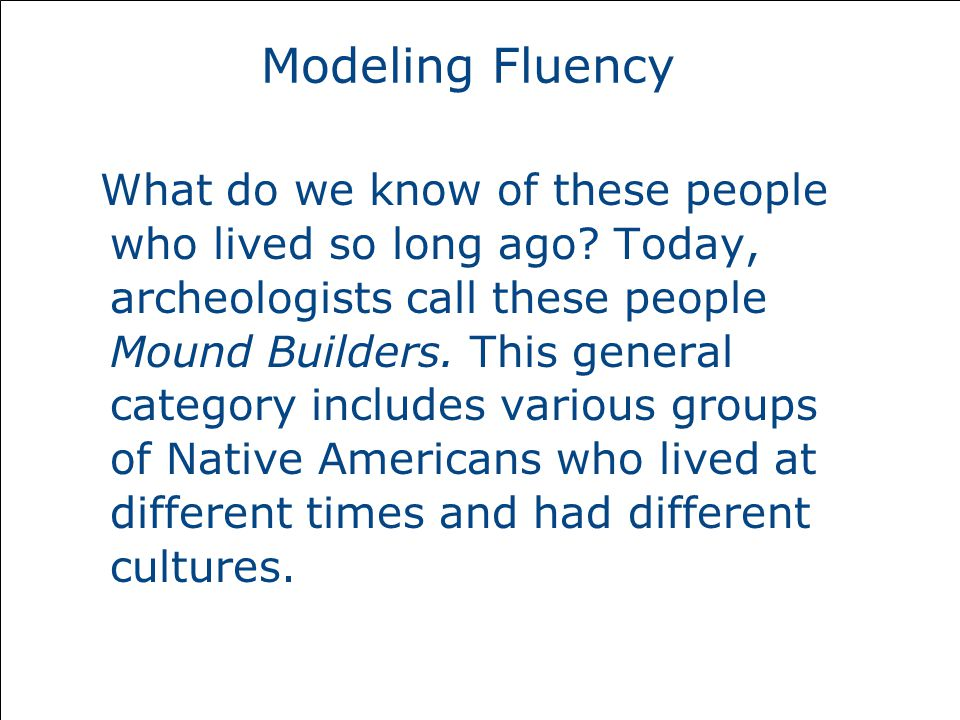 Modeling Fluency What do we know of these people who lived so long ago.