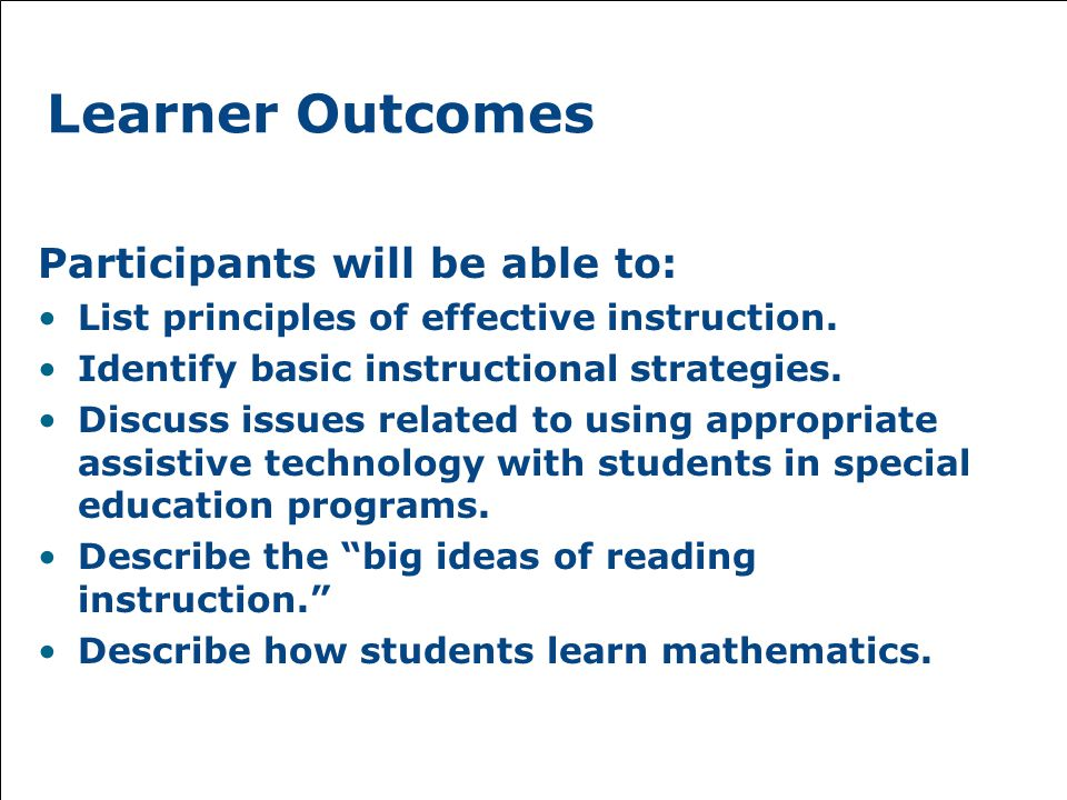 Learner Outcomes Participants will be able to: List principles of effective instruction.