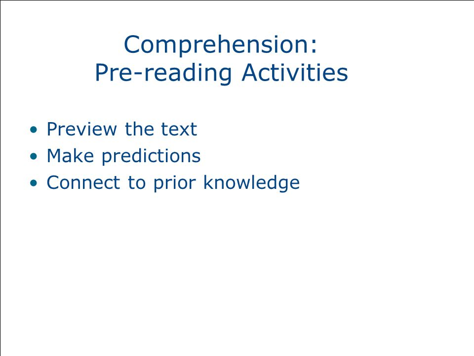 Comprehension: Pre-reading Activities Preview the text Make predictions Connect to prior knowledge