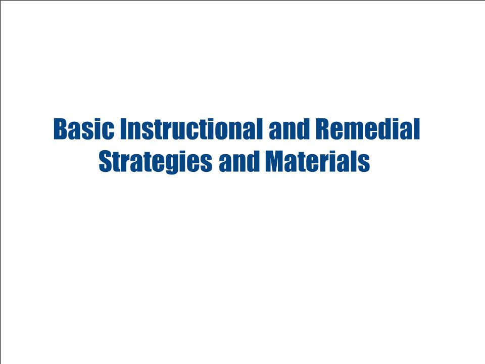 Basic Instructional and Remedial Strategies and Materials