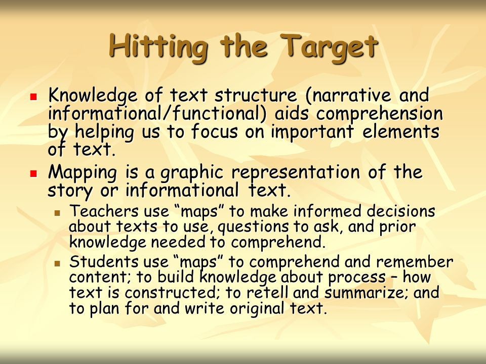 Hitting the Target Knowledge of text structure (narrative and informational/functional) aids comprehension by helping us to focus on important elements of text.