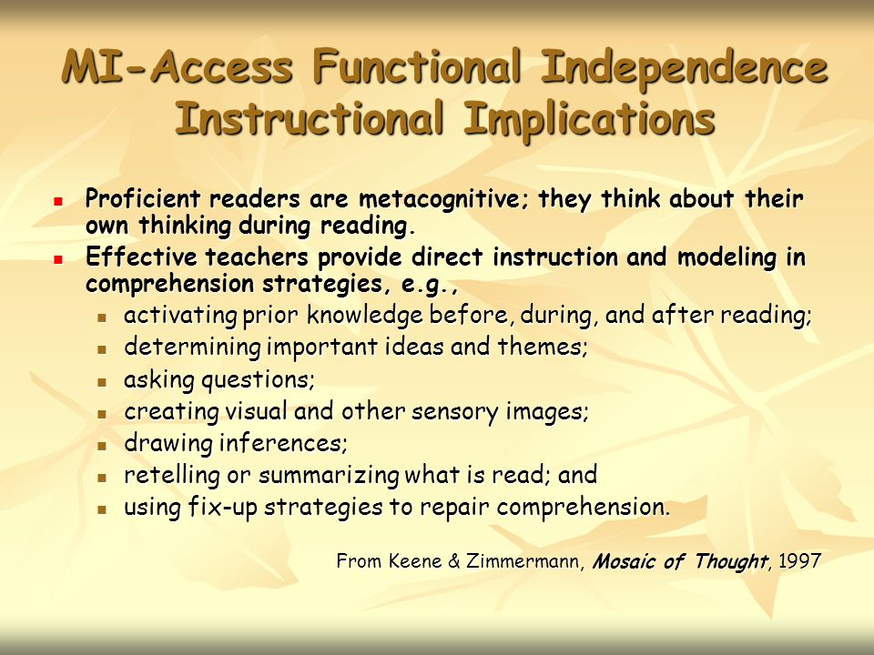 MI-Access Functional Independence Instructional Implications Proficient readers are metacognitive; they think about their own thinking during reading.