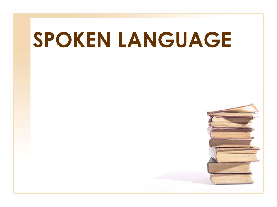 SPOKEN LANGUAGE