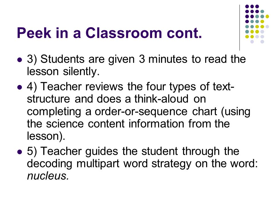 Peek in a Classroom cont. 3) Students are given 3 minutes to read the lesson silently. 4) Teacher reviews the four types of text- structure and does a