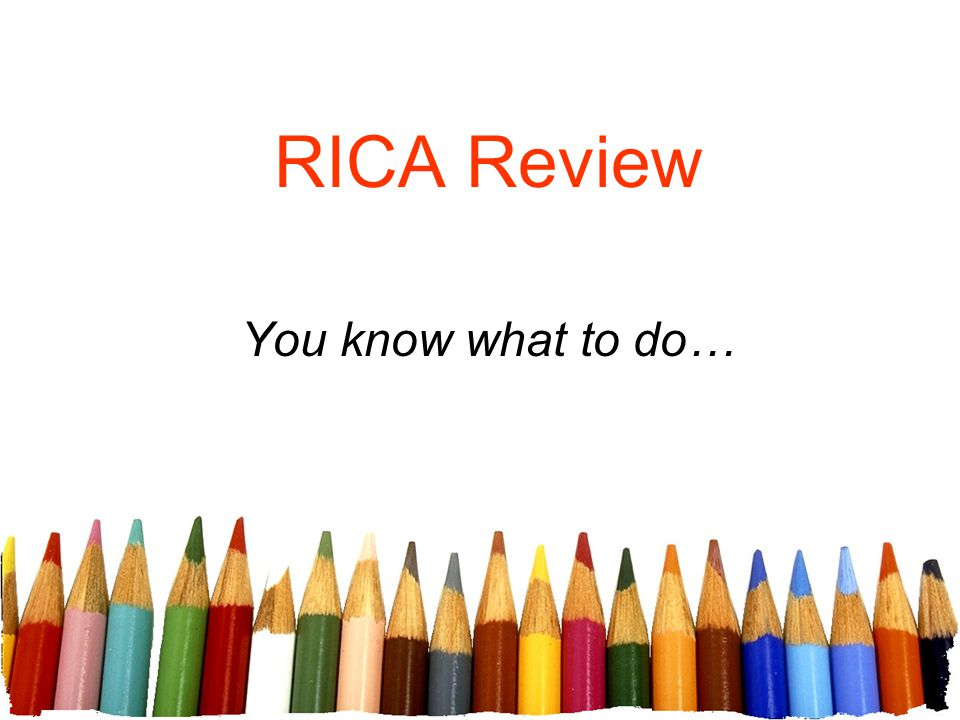 RICA Review You know what to do…