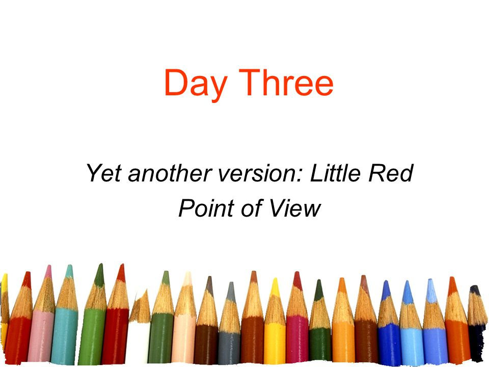Day Three Yet another version: Little Red Point of View