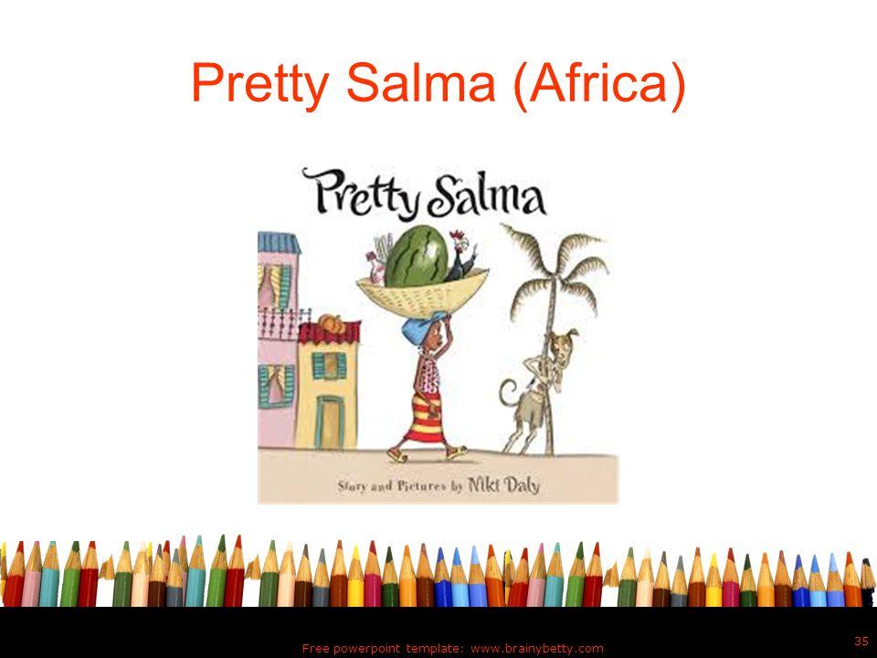 Pretty Salma (Africa) Free powerpoint template: www.brainybetty.com 35