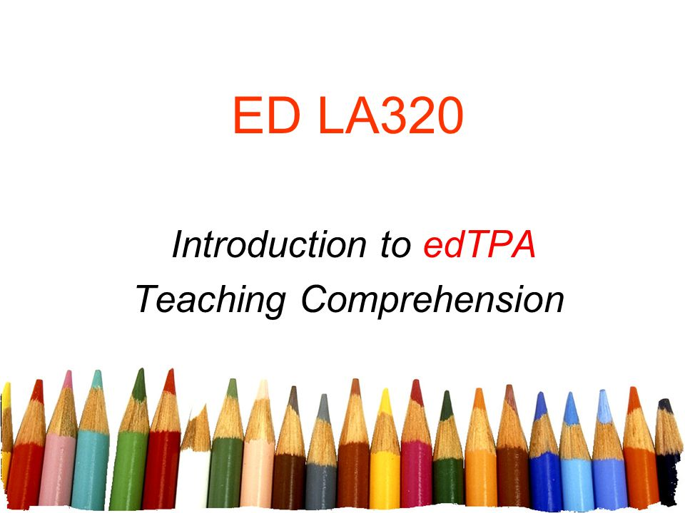 ED LA320 Introduction to edTPA Teaching Comprehension