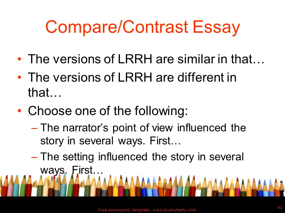 The versions of LRRH are similar in that… The versions of LRRH are different in that… Choose one of the following: –The narrator's point of view influ