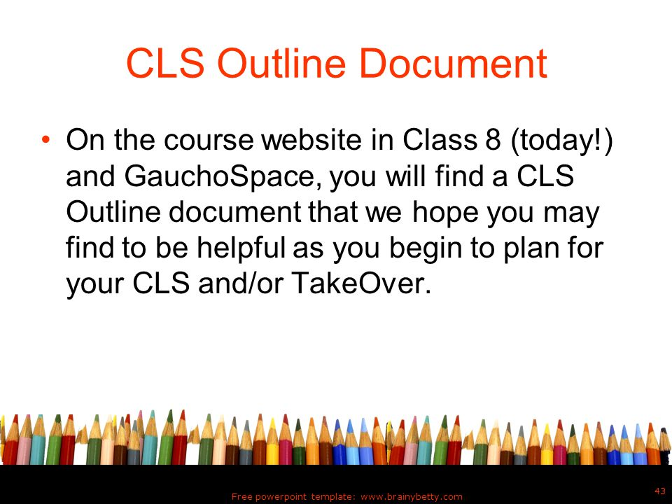 CLS Outline Document On the course website in Class 8 (today!) and GauchoSpace, you will find a CLS Outline document that we hope you may find to be h