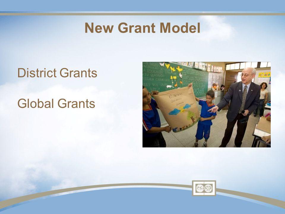 District Grants Global Grants New Grant Model