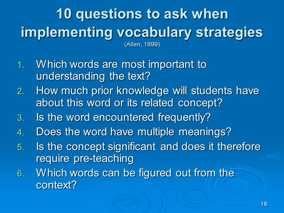 18 10 questions to ask when implementing vocabulary strategies (Allen, 1999) 1. Which words are most important to understanding the text? 2. How much