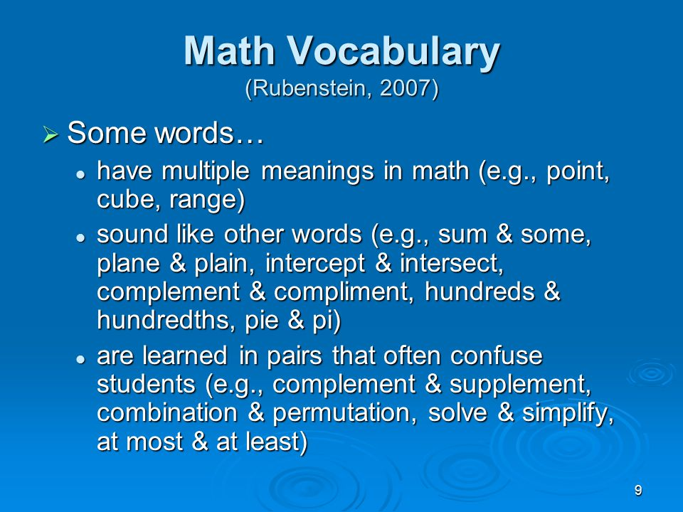 9 Math Vocabulary (Rubenstein, 2007)  Some words… have multiple meanings in math (e.g., point, cube, range) have multiple meanings in math (e.g., poi