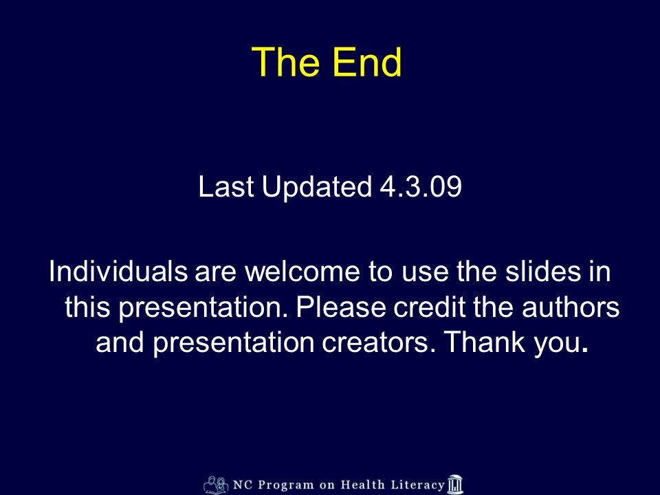 The End Last Updated 4.3.09 Individuals are welcome to use the slides in this presentation.
