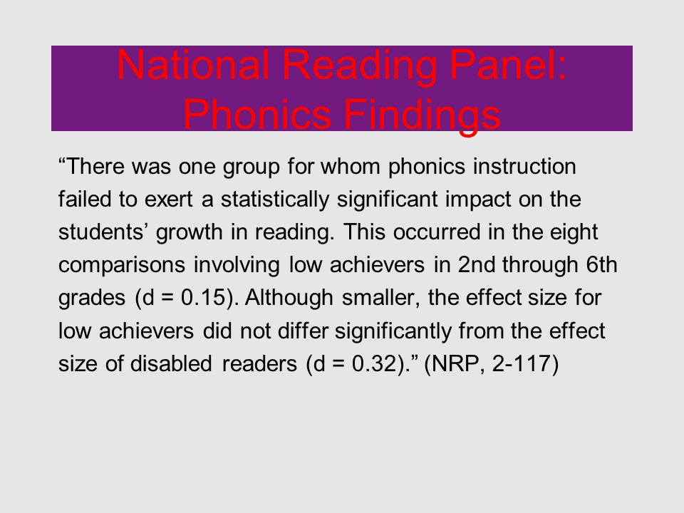 National Reading Panel: Phonics Findings There was one group for whom phonics instruction failed to exert a statistically significant impact on the students' growth in reading.