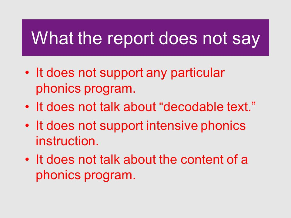 What the report does not say It does not support any particular phonics program.