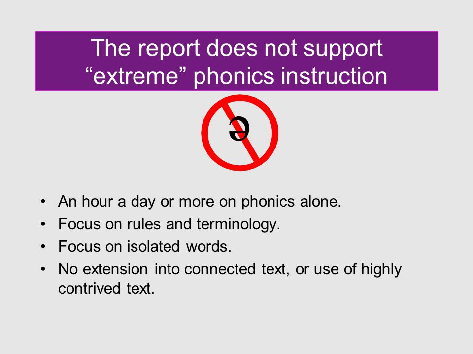 The report does not support extreme phonics instruction An hour a day or more on phonics alone.