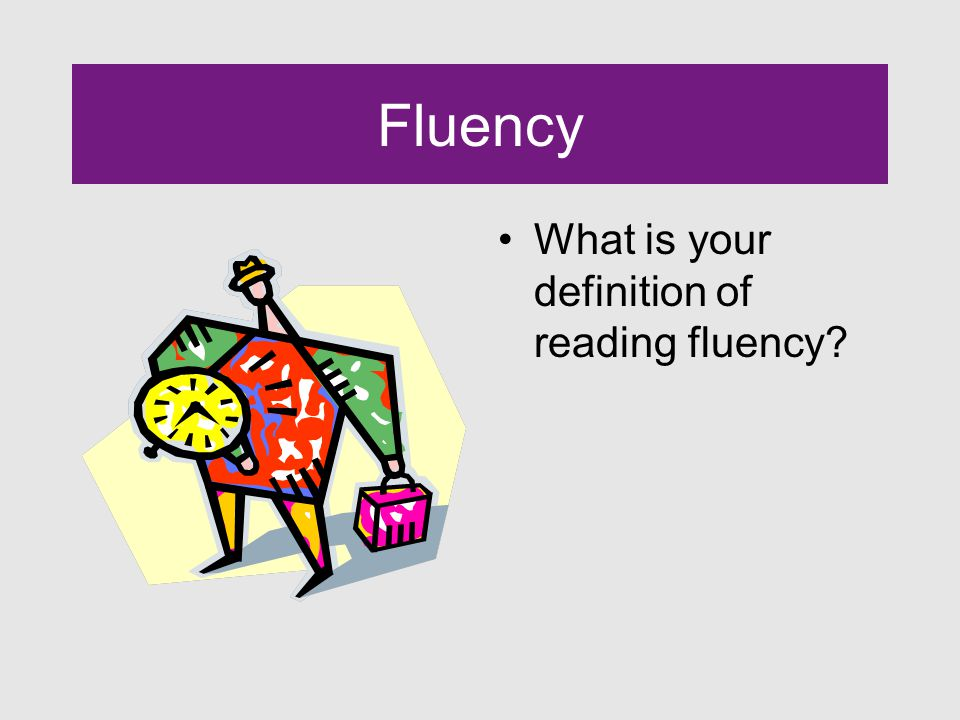 Fluency What is your definition of reading fluency