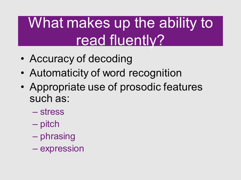 What makes up the ability to read fluently.