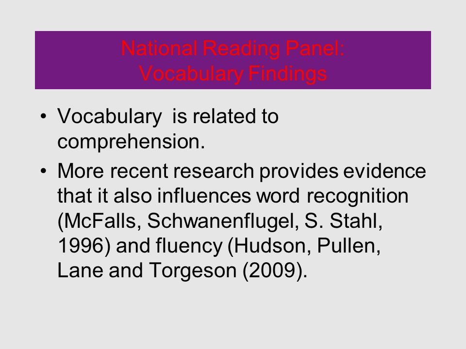 National Reading Panel: Vocabulary Findings Vocabulary is related to comprehension.