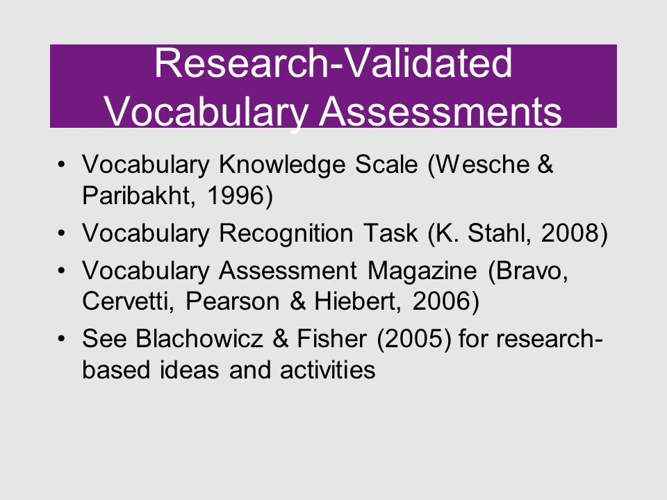 Research-Validated Vocabulary Assessments Vocabulary Knowledge Scale (Wesche & Paribakht, 1996) Vocabulary Recognition Task (K.