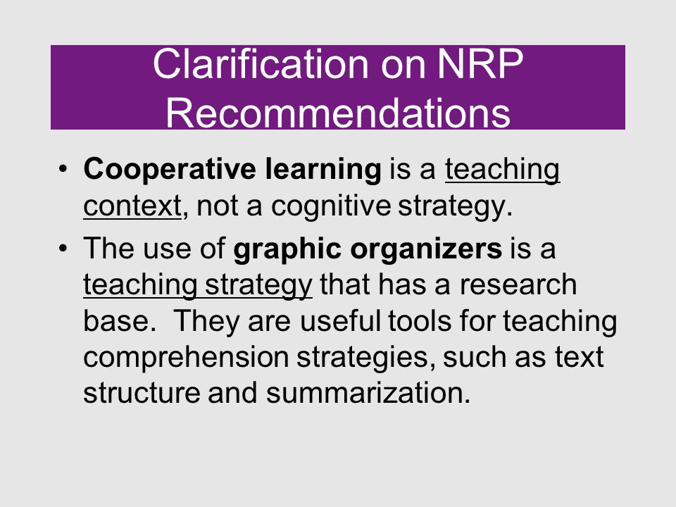 Clarification on NRP Recommendations Cooperative learning is a teaching context, not a cognitive strategy.