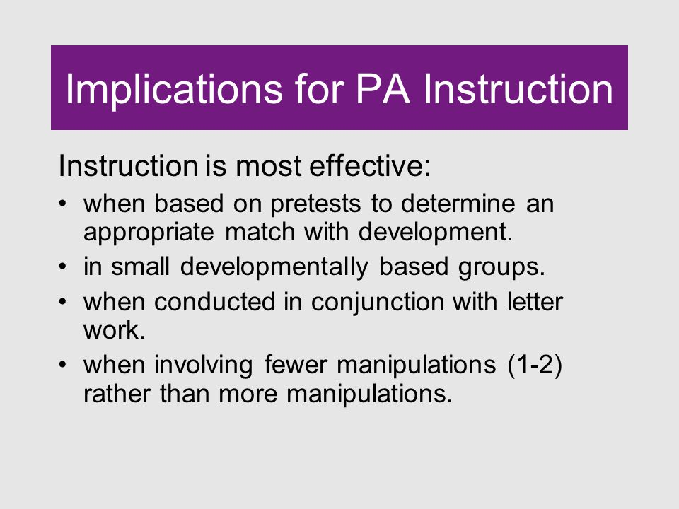 Implications for PA Instruction Instruction is most effective: when based on pretests to determine an appropriate match with development.