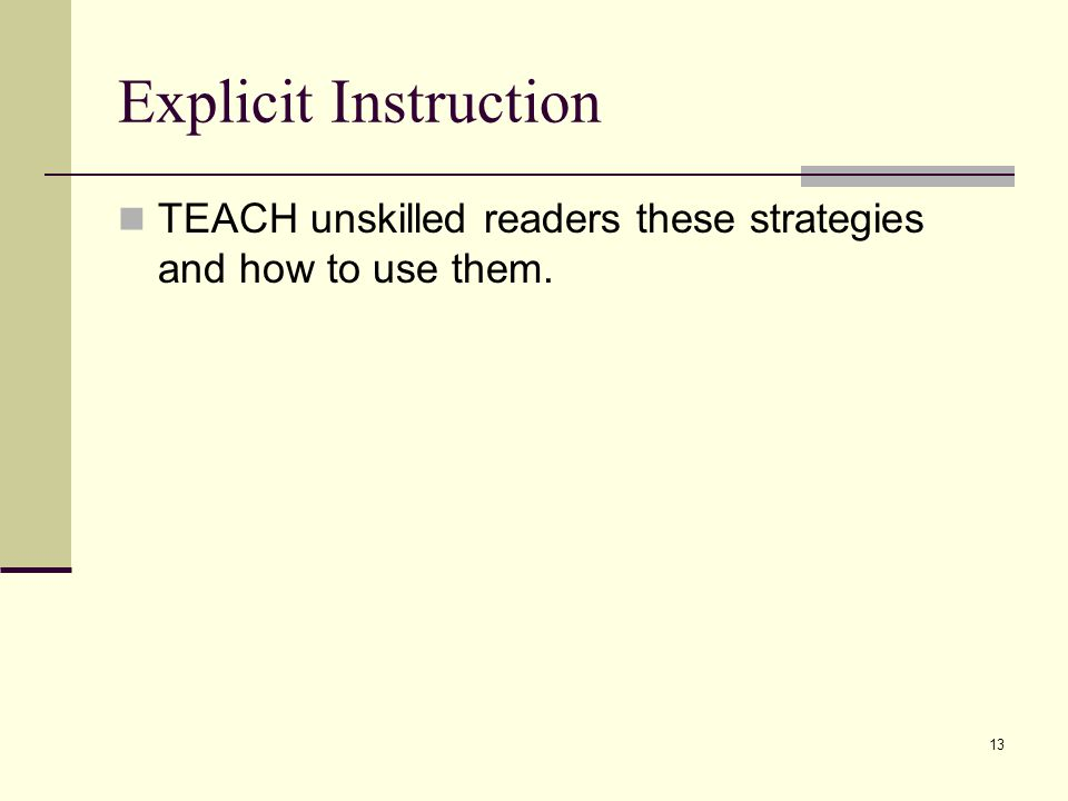 13 Explicit Instruction TEACH unskilled readers these strategies and how to use them.