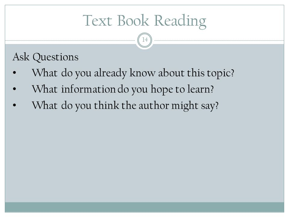 Text Book Reading 14 Ask Questions What do you already know about this topic.