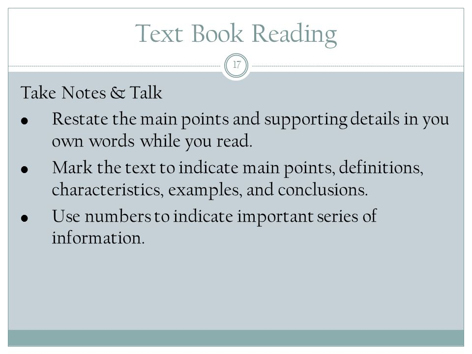 Text Book Reading 17 Take Notes & Talk Restate the main points and supporting details in you own words while you read.