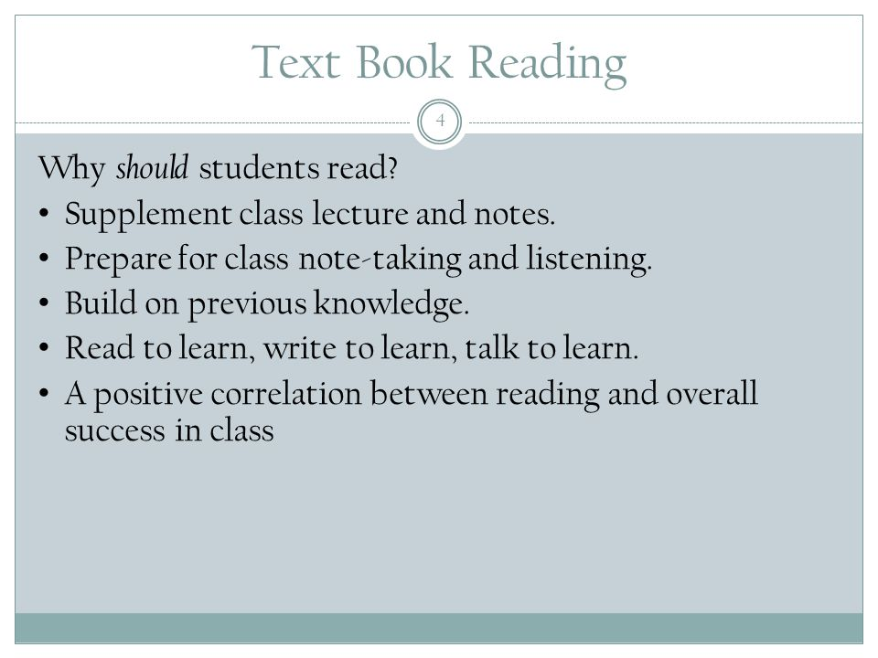 Text Book Reading 4 Why should students read. Supplement class lecture and notes.