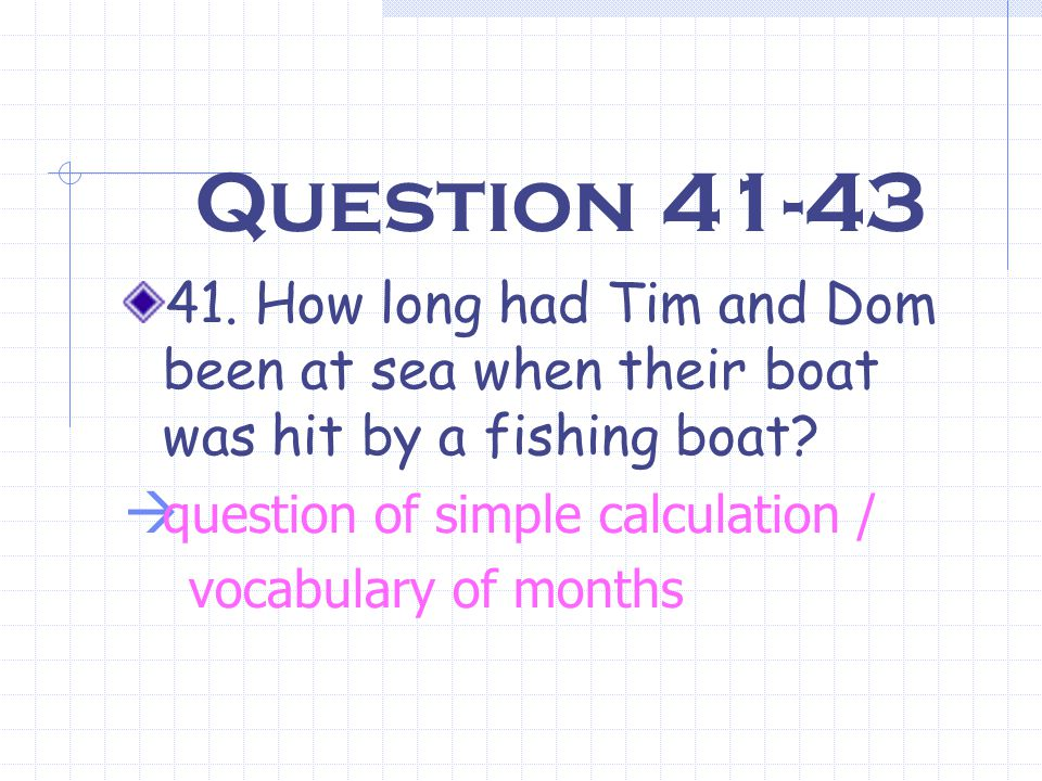 Question 41-43 41. How long had Tim and Dom been at sea when their boat was hit by a fishing boat.